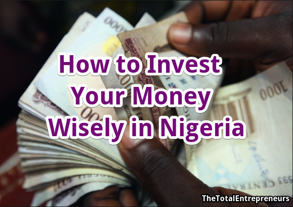 How to Invest your Money Wisely in Nigeria - The Total Entrepreneurs